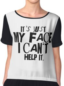 It's just my face Chiffon Top