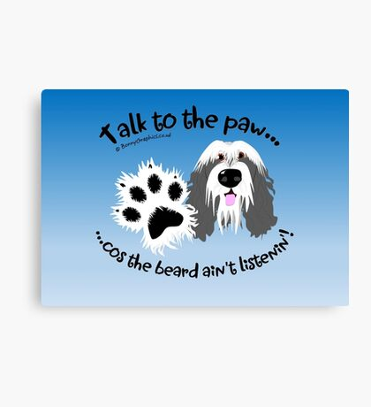 Talk to the paw grey beardie Canvas Print