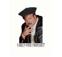 Farley-Vous Francais? Art Print