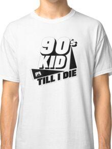 90's Kid Till I Die Classic T-Shirt