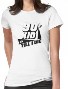 90's Kid Till I Die Womens Fitted T-Shirt