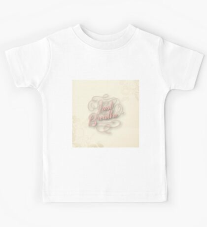 Just breathe.cool text,typography,water color, hand painted,trendy,modern,happy,girly,cute,contemporary art Kids Tee