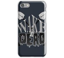 Wake the Dead iPhone Case/Skin