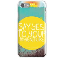 Say YES to your adventure iPhone Case/Skin