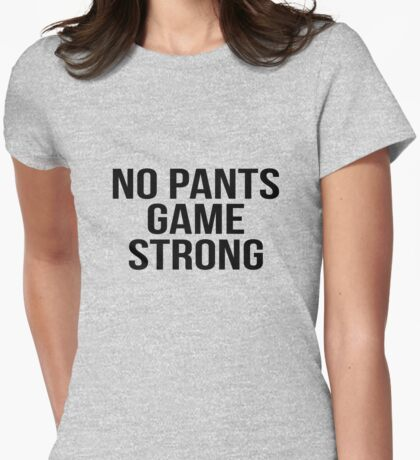 no pants game strong Womens Fitted T-Shirt