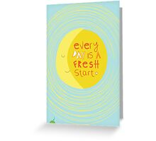Everyday is a fresh start. Greeting Card