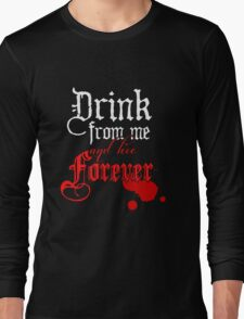 Drink From Me and Live Forever Long Sleeve T-Shirt