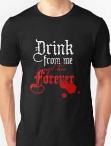 Drink From Me and Live Forever Unisex T-Shirt