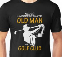Never Underestimate Old Man With A Golf Club T Shirt, Funny Golf Lover Saying Quote Unisex T-Shirt