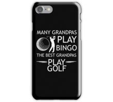 Many Grandpa's Play Bingo The Best Grandpas Play Golf, Funny Golf T Shirt With Saying Gift For Grandfather iPhone Case/Skin