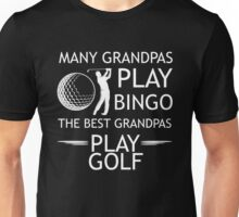 Many Grandpa's Play Bingo The Best Grandpas Play Golf, Funny Golf T Shirt With Saying Gift For Grandfather Unisex T-Shirt