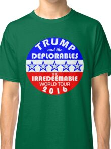 Trump And The Deplorables Irredeemable World Tour 2016 Classic T-Shirt