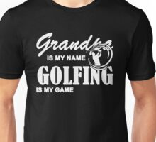 Grandpa Is My Name Golfing Is My Game, Funny Golf T Shirt With Saying Gift For Grandfather Unisex T-Shirt