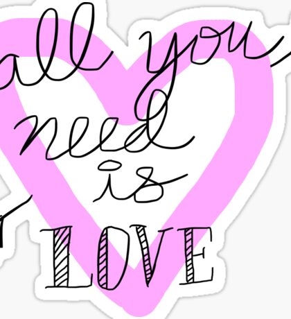 all you need is love. Sticker