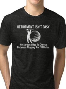 Retirement Isn't Easy Between Playing 9 Or 18 Holes, Funny Golf Saying T Shirt Tri-blend T-Shirt