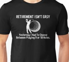 Retirement Isn't Easy Between Playing 9 Or 18 Holes, Funny Golf Saying T Shirt Unisex T-Shirt