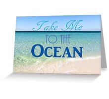 Take Me to the Ocean Greeting Card