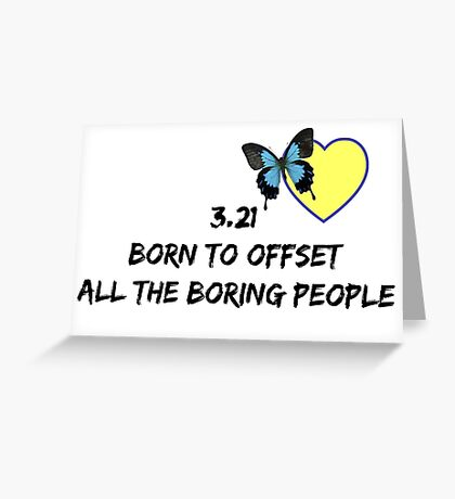 3.21 Born to Offset the Boring People Greeting Card