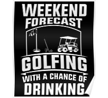 Weekend Forecast Golfing With A Chance Of Drinking, Funny Golfer Love Beer Quote Poster