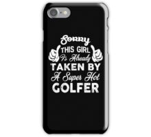 Sorry This Girl Is Already Taken By A Super Hot Golfer, Funny Quote Gift For Womens iPhone Case/Skin