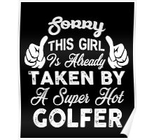 Sorry This Girl Is Already Taken By A Super Hot Golfer, Funny Quote Gift For Womens Poster
