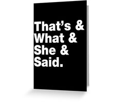 That's What She Said - Helvetica List Greeting Card