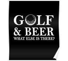 Golf And Beer What Else is There, Funny Golfer Love Golfing And Beer Funny Quote Poster
