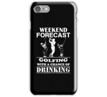 Weekend Forecast Golfing With A Chance Of Drinking, Funny Golfer Love Beer Quote iPhone Case/Skin
