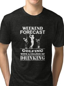 Weekend Forecast Golfing With A Chance Of Drinking, Funny Golfer Love Beer Quote Tri-blend T-Shirt