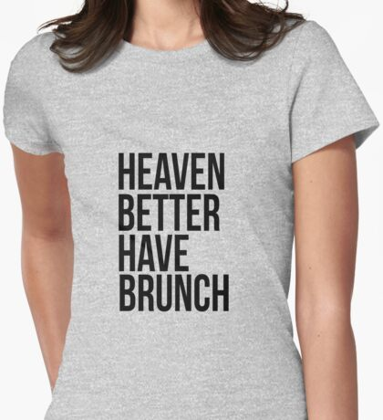 Heaven better have brunch Womens Fitted T-Shirt
