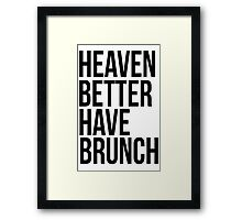 Heaven better have brunch Framed Print
