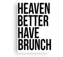 Heaven better have brunch Canvas Print