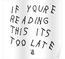 if you're reading this its too late 6 Poster