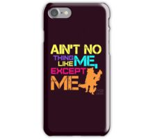 Ain't No Thing Like ME, Except ME iPhone Case/Skin