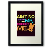 Ain't No Thing Like ME, Except ME Framed Print
