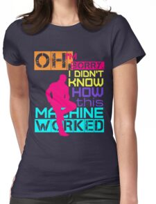 Oh, I'm Sorry, I Didn't Know Womens Fitted T-Shirt