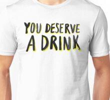 You Deserve A Drink Unisex T-Shirt
