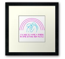 It's Nice To Make a Friend In The Brave New World Framed Print