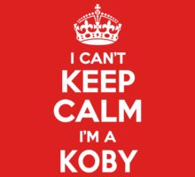 I can't keep calm, Im a KOBY by icant