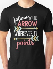 Follow Your Arrow Unisex T-Shirt