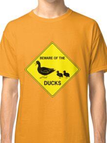 Beware of the Ducks Classic T-Shirt