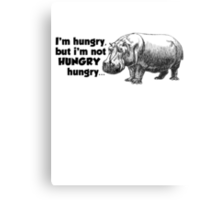 I'm hungry, but I'm not HUNGRY hungry Metal Print