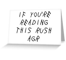 if youre reading this rush agr Greeting Card