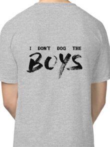 I Don't Dog The Boys Classic T-Shirt