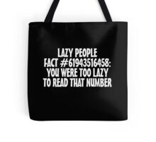 Lazy people fact #61943516458: You were too lazy to read that number Tote Bag
