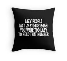 Lazy people fact #61943516458: You were too lazy to read that number Throw Pillow