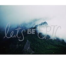 Let's Be Epic Photographic Print