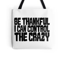 Be thankful I can control the crazy Tote Bag