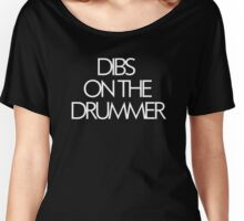 DIBS ON THE DRUMMER Women's Relaxed Fit T-Shirt