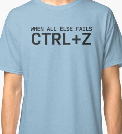 When All Else Fails - CTRL+Z Classic T-Shirt